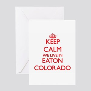 Keep calm we live in Eaton Colorado Greeting Cards