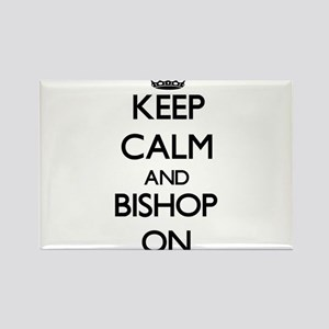 Keep Calm and Bishop ON Magnets