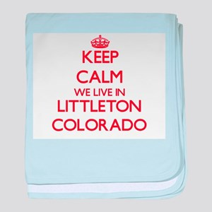 Keep calm we live in Littleton Colora baby blanket