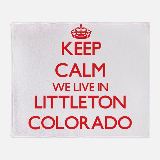 Keep calm we live in Littleton Color Throw Blanket