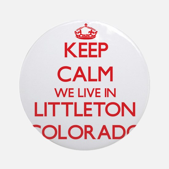 Keep calm we live in Littleton Co Ornament (Round)