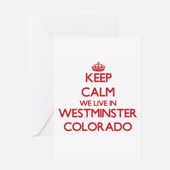 Keep calm we live in Westminster Co Greeting Cards