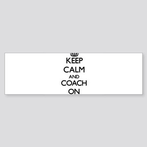 Keep Calm and Coach ON Bumper Sticker