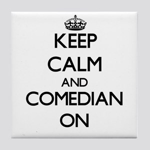 Keep Calm and Comedian ON Tile Coaster