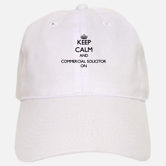 Keep Calm and Commercial Solicitor ON Baseball Baseball Cap
