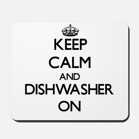 Keep Calm and Dishwasher ON Mousepad