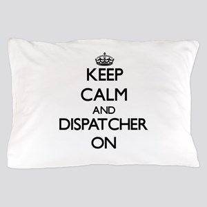 Keep Calm and Dispatcher ON Pillow Case