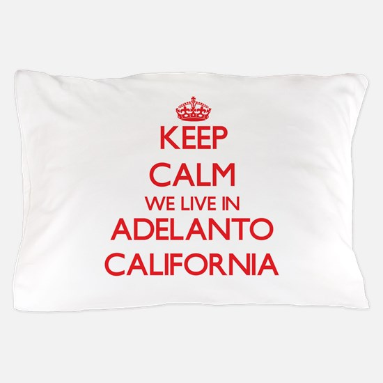 Keep calm we live in Adelanto Californ Pillow Case