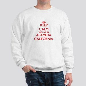 Keep calm we live in Alameda California Sweatshirt