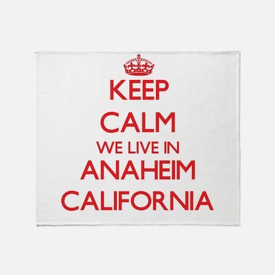 Keep calm we live in Anaheim Califor Throw Blanket