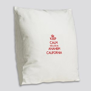 Keep calm we live in Anaheim C Burlap Throw Pillow