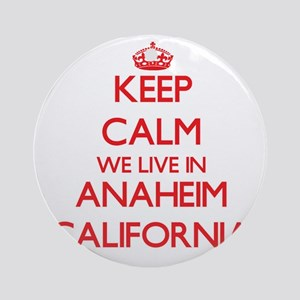 Keep calm we live in Anaheim Cali Ornament (Round)