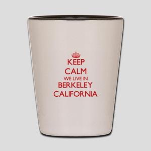 Keep calm we live in Berkeley Californi Shot Glass