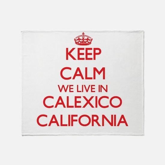 Keep calm we live in Calexico Califo Throw Blanket
