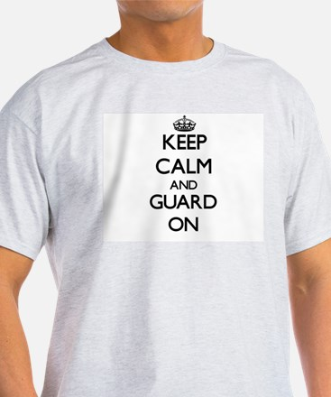 Keep Calm and Guard ON T-Shirt