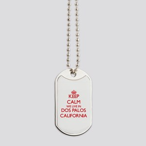 Keep calm we live in Dos Palos California Dog Tags