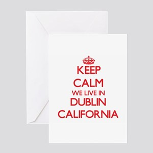 Keep calm we live in Dublin Califor Greeting Cards