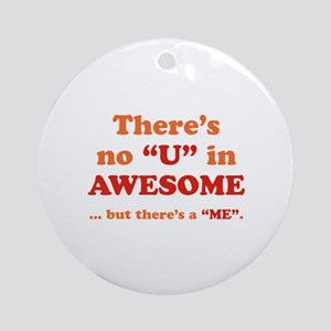 There's No U In AWESOME Ornament (Round)