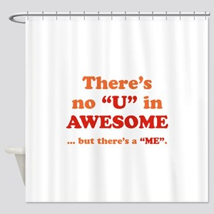 There's No U In AWESOME Shower Curtain