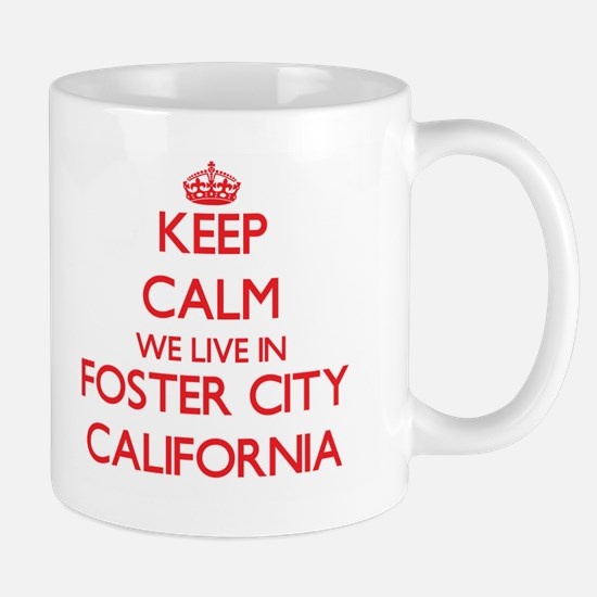 Keep calm we live in Foster City California Mugs