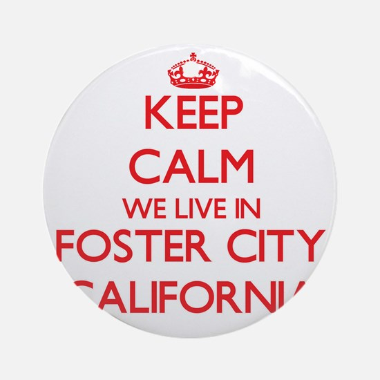 Keep calm we live in Foster City Ornament (Round)