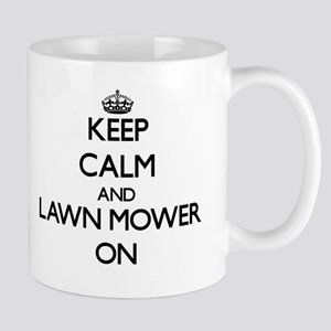 Keep Calm and Lawn Mower ON Mugs