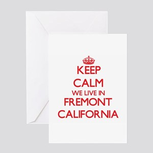 Keep calm we live in Fremont Califo Greeting Cards