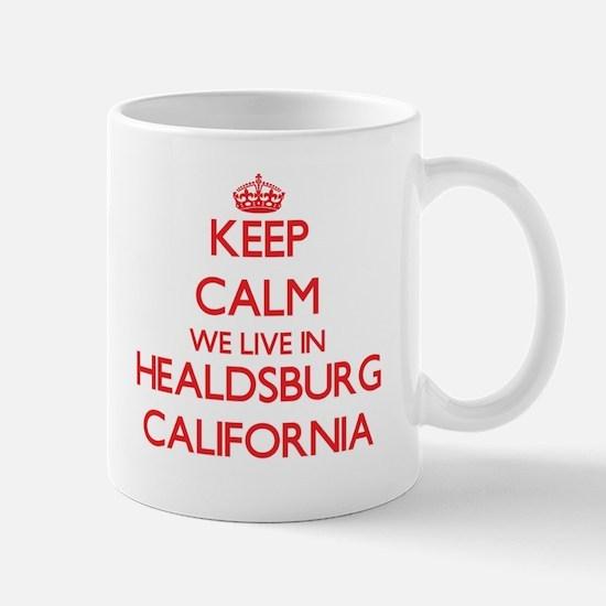 Keep calm we live in Healdsburg California Mugs