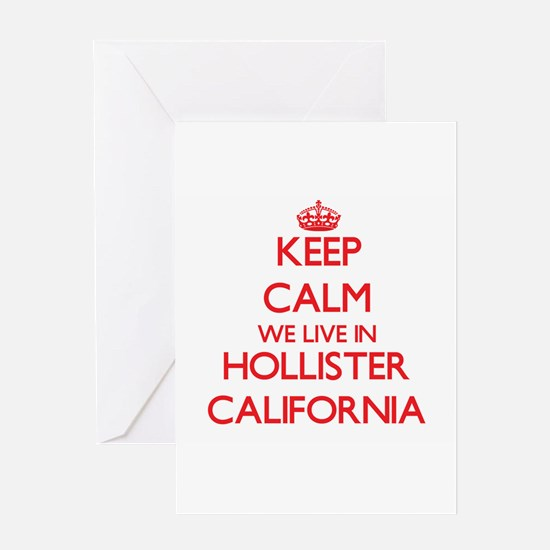 Keep calm we live in Hollister Cali Greeting Cards
