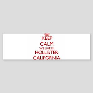 Keep calm we live in Hollister Cali Bumper Sticker