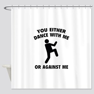 Dance With Me Or Against Me Shower Curtain