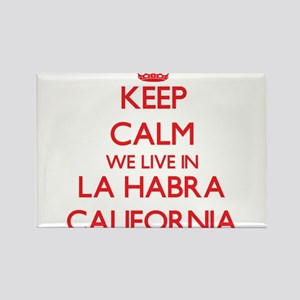 Keep calm we live in La Habra California Magnets