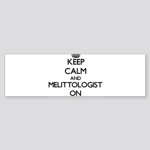 Keep Calm and Melittologist ON Bumper Sticker