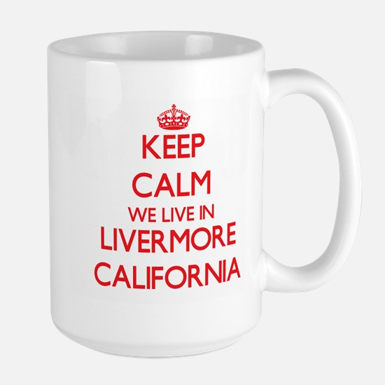 Keep calm we live in Livermore California Mugs