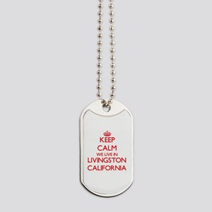 Keep calm we live in Livingston Californi Dog Tags