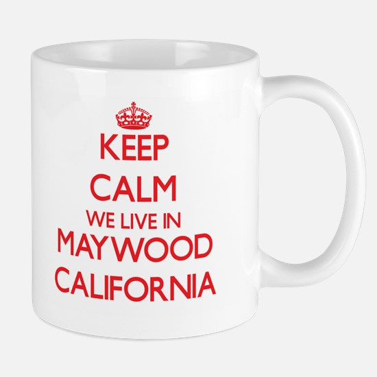 Keep calm we live in Maywood California Mugs