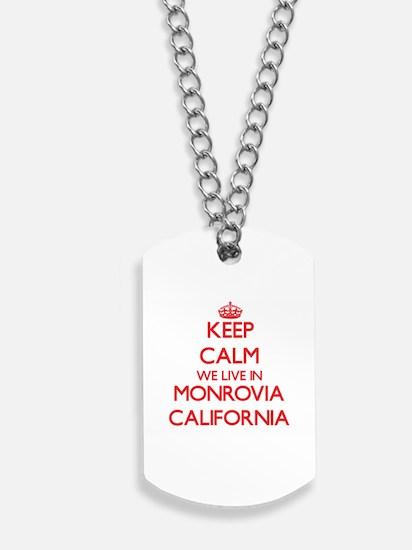 Keep calm we live in Monrovia California Dog Tags