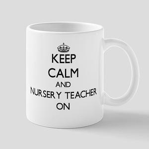 Keep Calm and Nursery Teacher ON Mugs