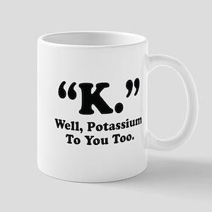 Potassium To You Too Mug
