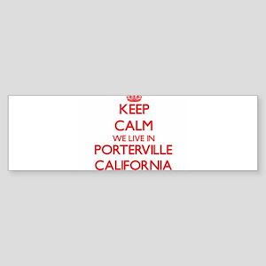 Keep calm we live in Porterville Ca Bumper Sticker