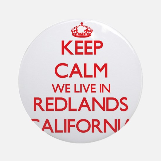 Keep calm we live in Redlands Cal Ornament (Round)