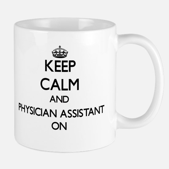 Keep Calm and Physician Assistant ON Mugs