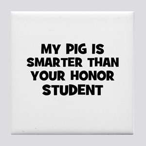my pig is smarter than your h Tile Coaster
