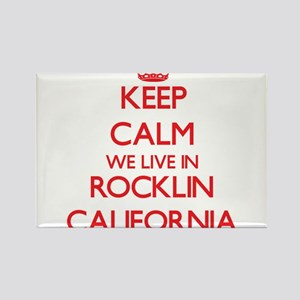 Keep calm we live in Rocklin California Magnets