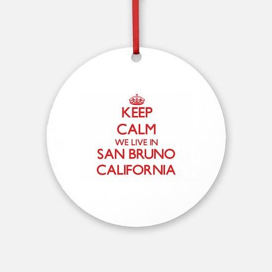 Keep calm we live in San Bruno Ca Ornament (Round)