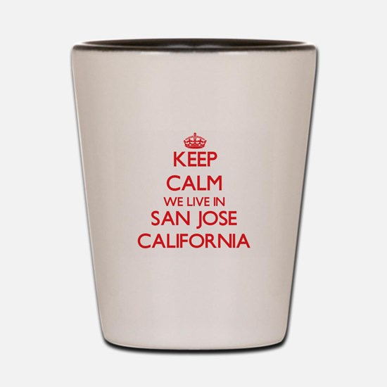 Keep calm we live in San Jose Californi Shot Glass