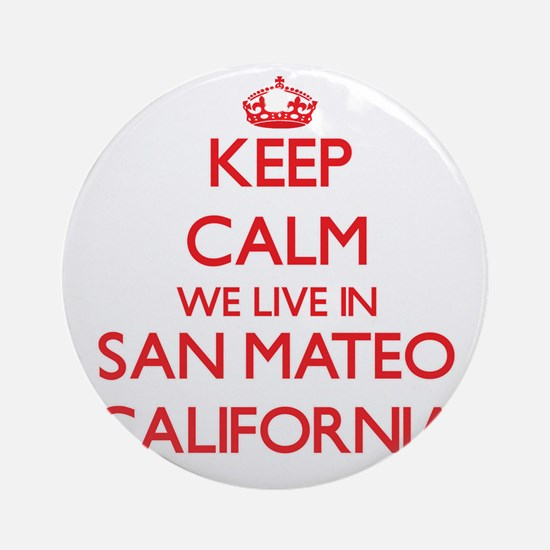 Keep calm we live in San Mateo Ca Ornament (Round)