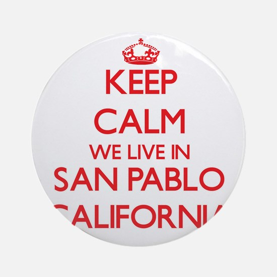 Keep calm we live in San Pablo Ca Ornament (Round)
