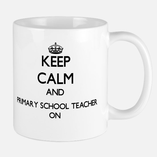 Keep Calm and Primary School Teacher ON Mugs