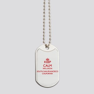 Keep calm we live in South San Francisco Dog Tags